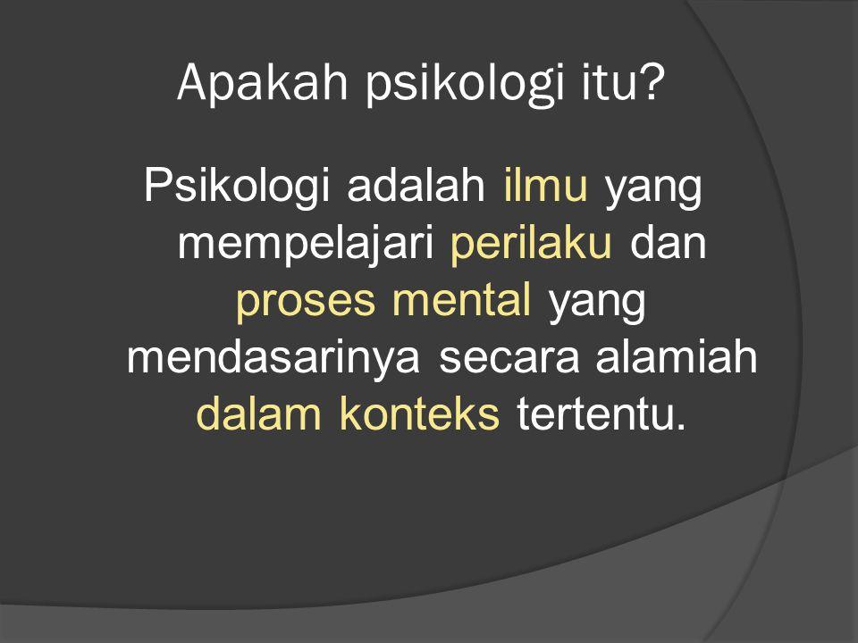 Apakah psikologi itu? Psikologi adalah ilmu yang mempelajari perilaku dan proses mental yang mendasarinya secara alamiah dalam konteks tertentu.