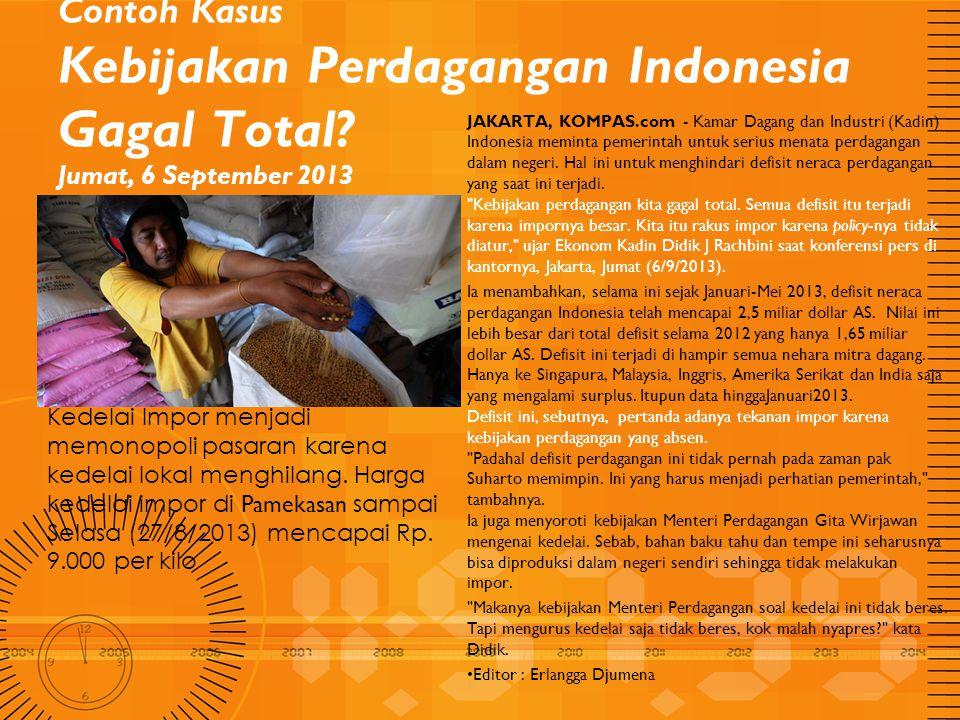 Contoh Kasus Kebijakan Perdagangan Indonesia Gagal Total? Jumat, 6 September 2013 JAKARTA, KOMPAS.com - Kamar Dagang dan Industri (Kadin) Indonesia me