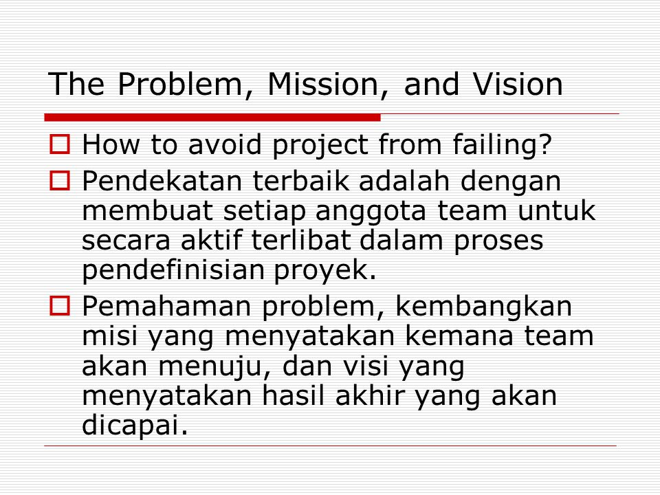 The Problem, Mission, and Vision  How to avoid project from failing.