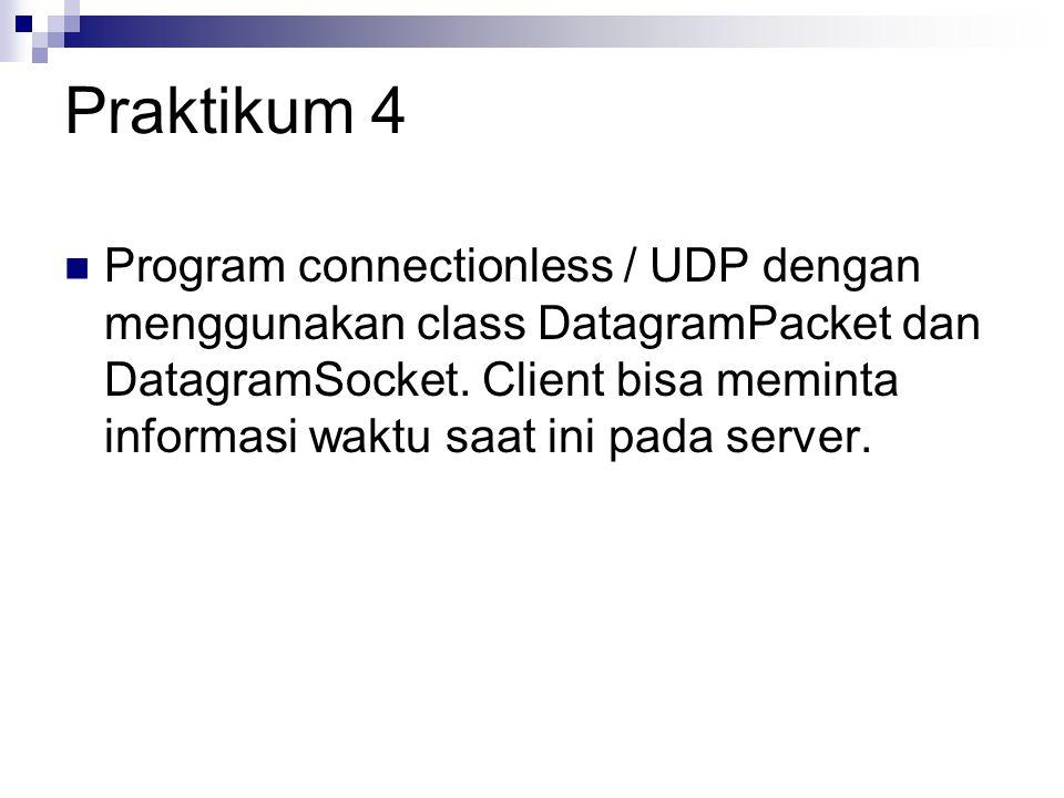 Praktikum 4 Program connectionless / UDP dengan menggunakan class DatagramPacket dan DatagramSocket.