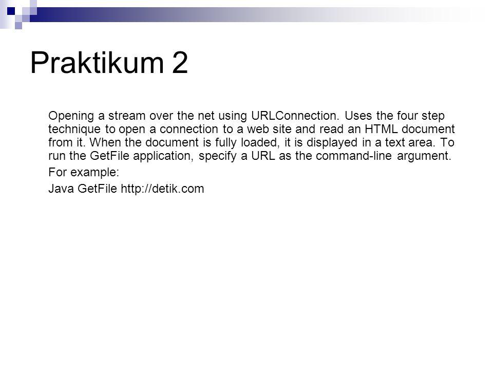Praktikum 2 Opening a stream over the net using URLConnection.