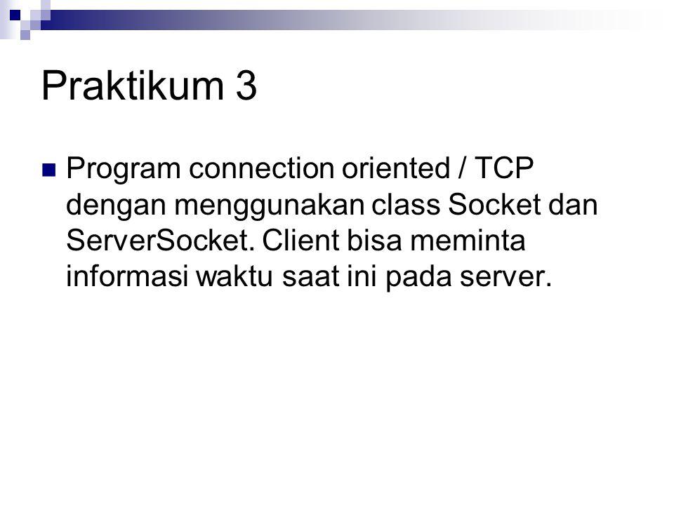 Praktikum 3 Program connection oriented / TCP dengan menggunakan class Socket dan ServerSocket. Client bisa meminta informasi waktu saat ini pada serv
