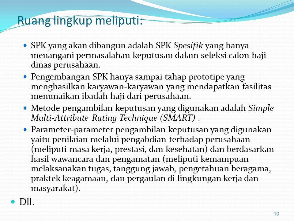 Ruang lingkup meliputi: SPK yang akan dibangun adalah SPK Spesifik yang hanya menangani permasalahan keputusan dalam seleksi calon haji dinas perusaha