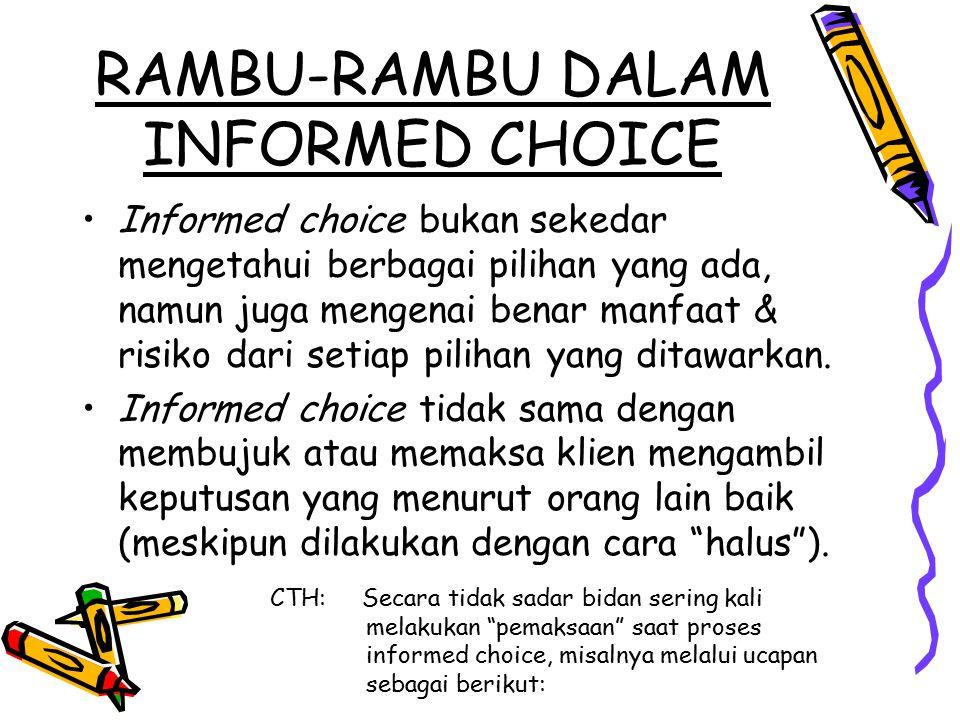 RAMBU-RAMBU DALAM INFORMED CHOICE Informed choice bukan sekedar mengetahui berbagai pilihan yang ada, namun juga mengenai benar manfaat & risiko dari setiap pilihan yang ditawarkan.