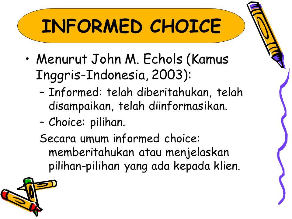 INFORMED CHOICE Menurut John M. Echols (Kamus Inggris-Indonesia, 2003): –Informed: telah diberitahukan, telah disampaikan, telah diinformasikan. –Choi