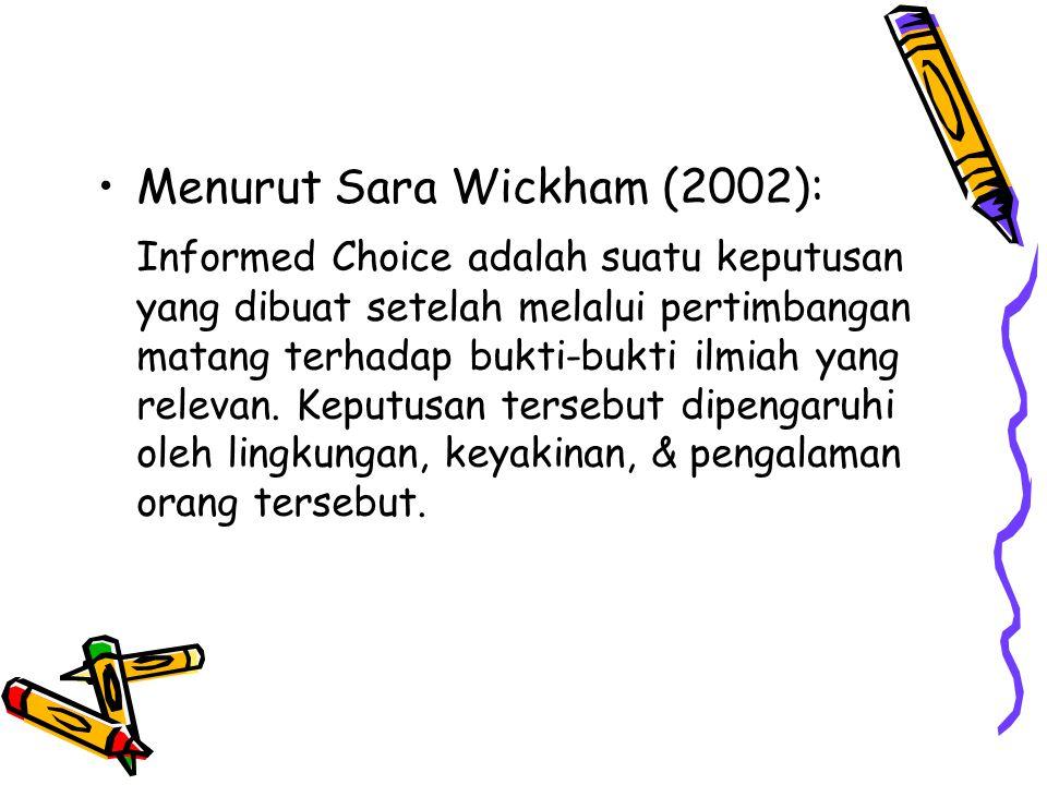 Menurut Sara Wickham (2002): Informed Choice adalah suatu keputusan yang dibuat setelah melalui pertimbangan matang terhadap bukti-bukti ilmiah yang r