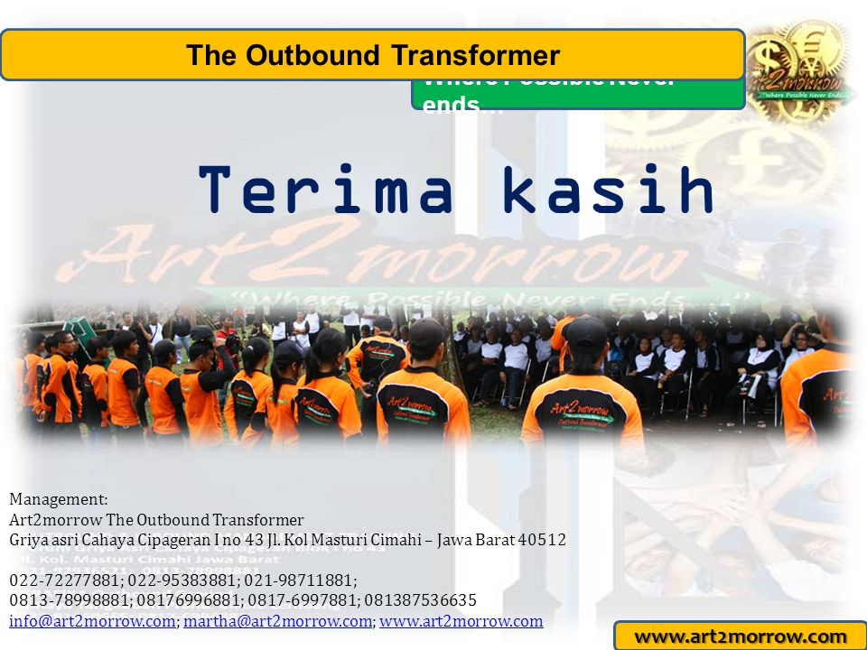 www.art2morrow.com Management: Art2morrow The Outbound Transformer Griya asri Cahaya Cipageran I no 43 Jl.