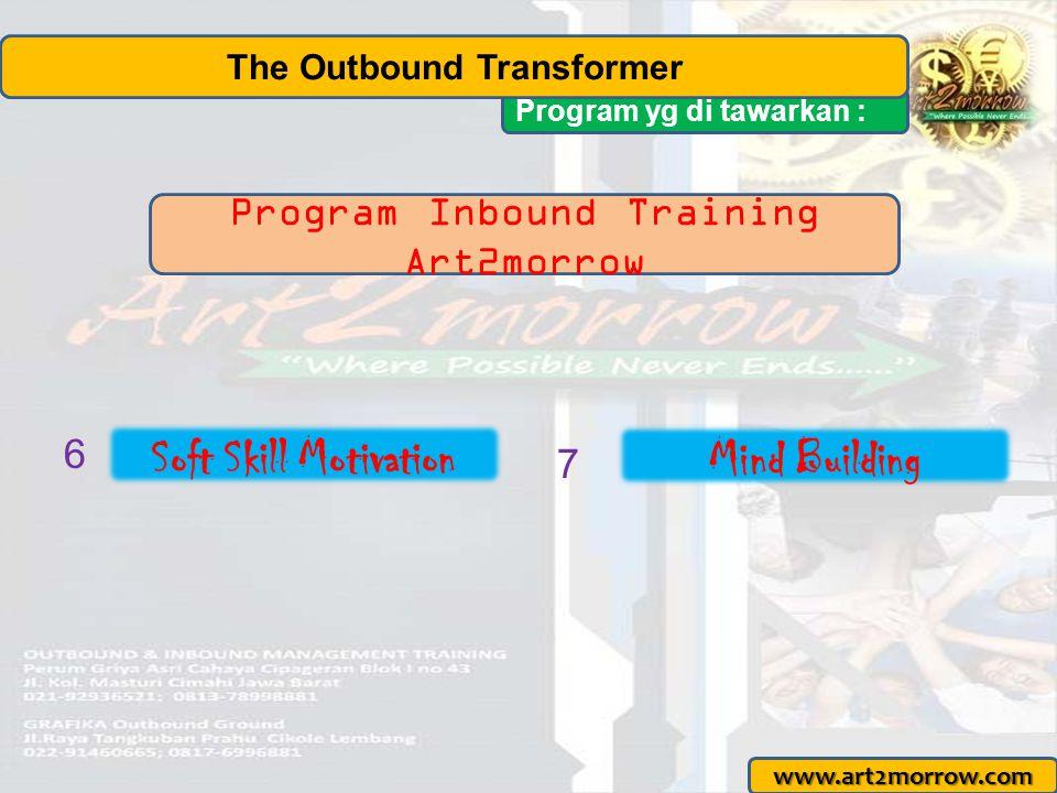 Program yg di tawarkan : The Outbound Transformer www.art2morrow.com 8 10 11 LDK-Best Leadership Champion One Day TripField Trip 9 Program Siswa/mahasiswa Art2morrow