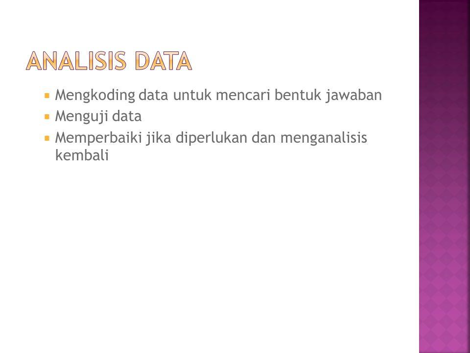  Mengkoding data untuk mencari bentuk jawaban  Menguji data  Memperbaiki jika diperlukan dan menganalisis kembali