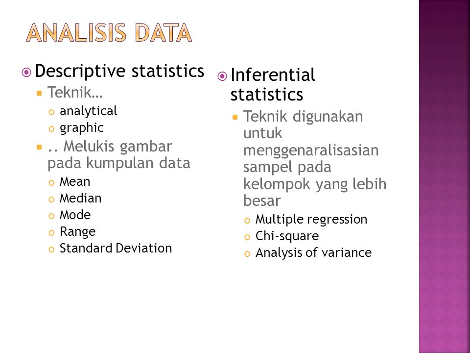  Descriptive statistics  Teknik… analytical graphic .. Melukis gambar pada kumpulan data Mean Median Mode Range Standard Deviation  Inferential st