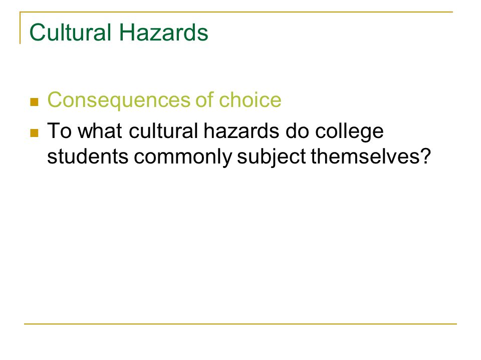 Cultural Hazards Consequences of choice To what cultural hazards do college students commonly subject themselves