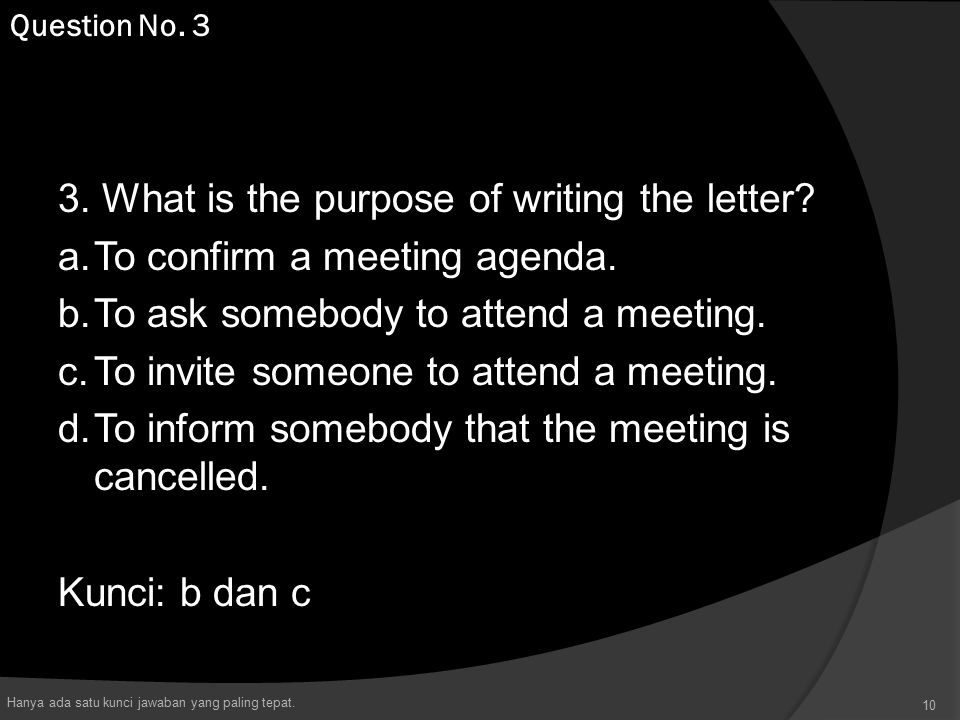 3. What is the purpose of writing the letter? a.To confirm a meeting agenda. b.To ask somebody to attend a meeting. c.To invite someone to attend a me