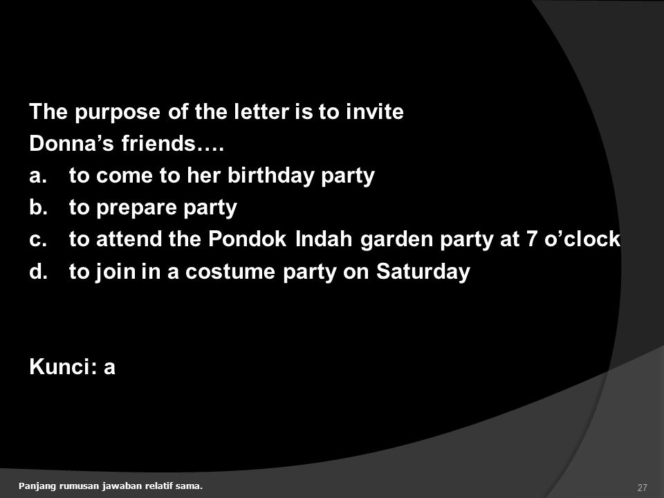 The purpose of the letter is to invite Donna's friends…. a.to come to her birthday party b.to prepare party c.to attend the Pondok Indah garden party