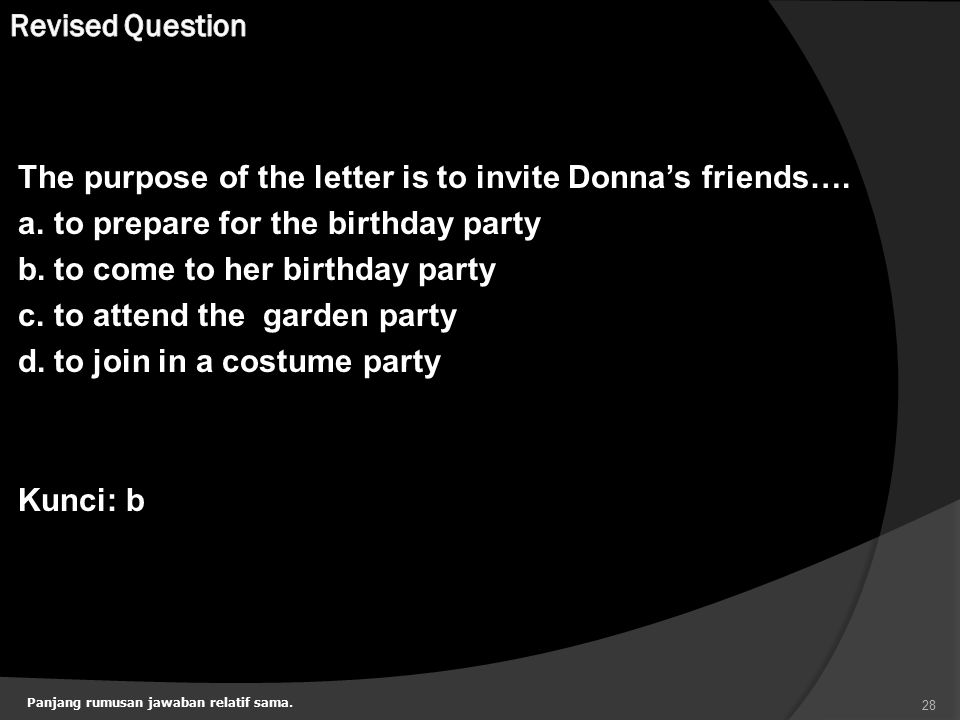 The purpose of the letter is to invite Donna's friends…. a.to prepare for the birthday party b.to come to her birthday party c.to attend the garden pa