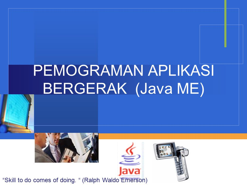 Company LOGO PEMOGRAMAN APLIKASI BERGERAK (Java ME) Skill to do comes of doing.
