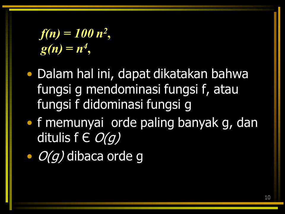 9 nf(n)g(n) 1010,000 50250,0006,250,000 1001,000,000100,000,000 1502,250,000506,250,000 Dari tabel dan gambar terlihat bahwa g(n) tumbuh lebih cepat d