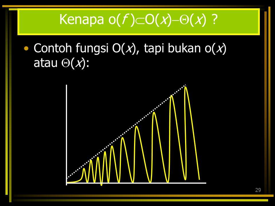 28 tetapi Contoh: o (Little Oh) o(g) = {f ;  c>0  n 0  x> n 0 : |f(x)| < |cg(x)|} o(g)  O(g)   (g) adalah fungsi-fungsi yang mempunyai order yan