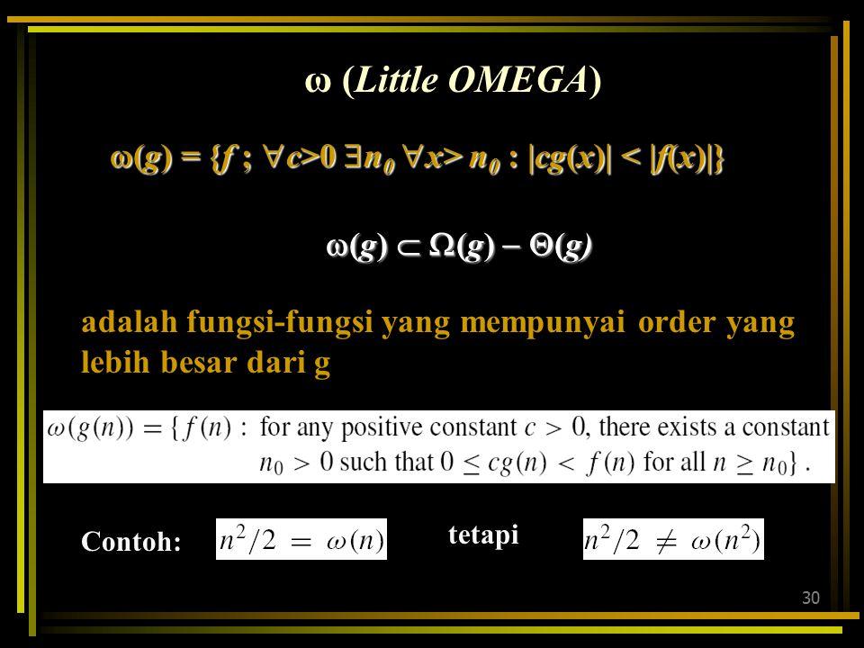 29 Kenapa o(f )  O(x)  (x) ? Contoh fungsi O(x), tapi bukan o(x) atau  (x):