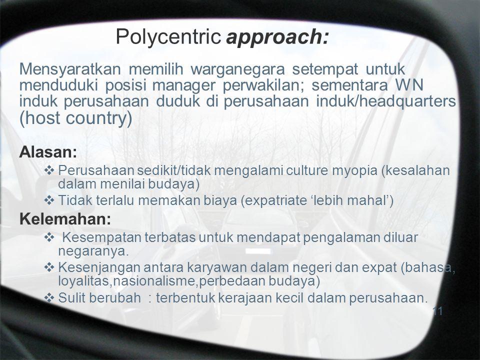 Polycentric approach: Mensyaratkan memilih warganegara setempat untuk menduduki posisi manager perwakilan; sementara WN induk perusahaan duduk di peru