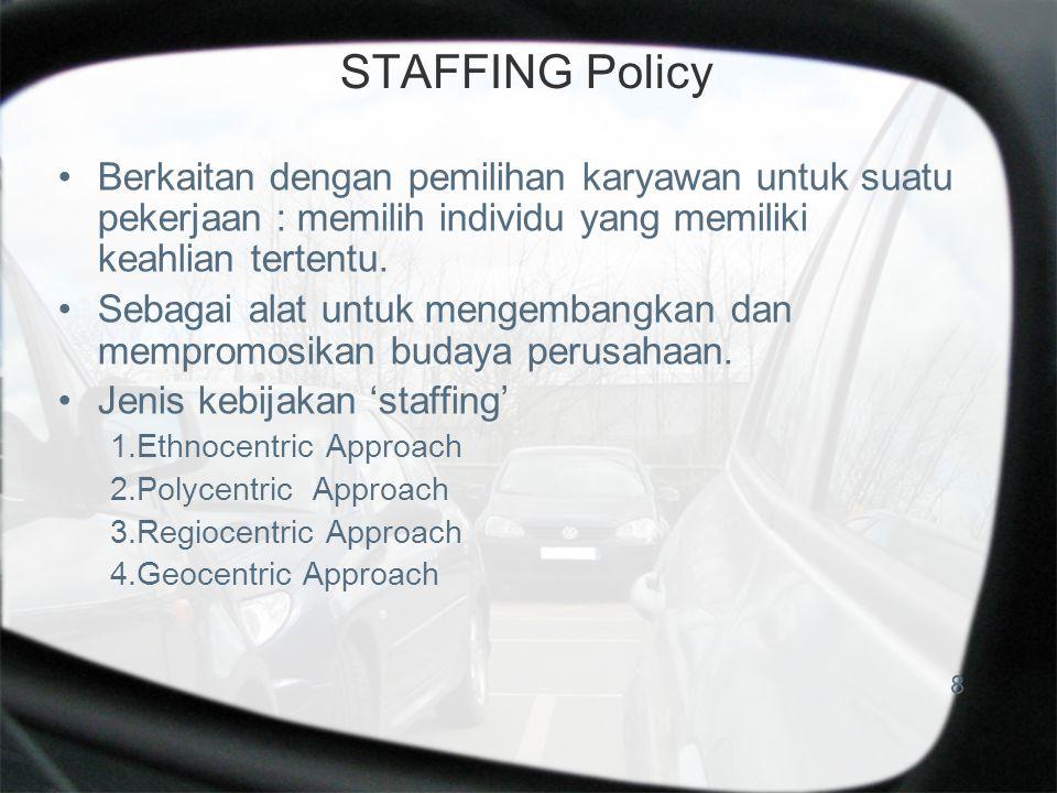 STAFFING Policy Berkaitan dengan pemilihan karyawan untuk suatu pekerjaan : memilih individu yang memiliki keahlian tertentu. Sebagai alat untuk menge