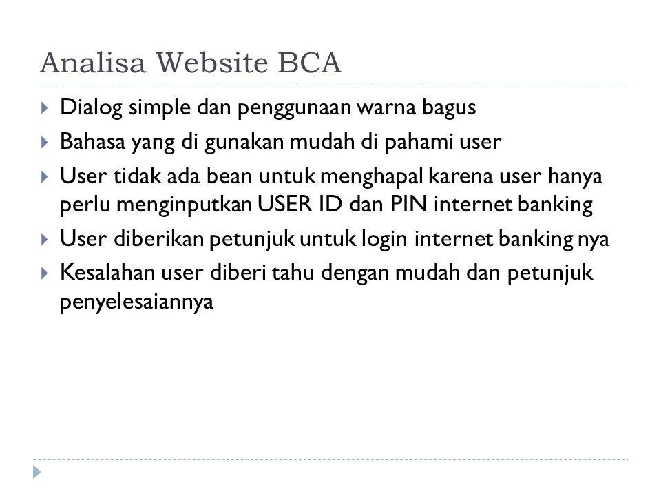 Analisa Website BCA  Dialog simple dan penggunaan warna bagus  Bahasa yang di gunakan mudah di pahami user  User tidak ada bean untuk menghapal kar