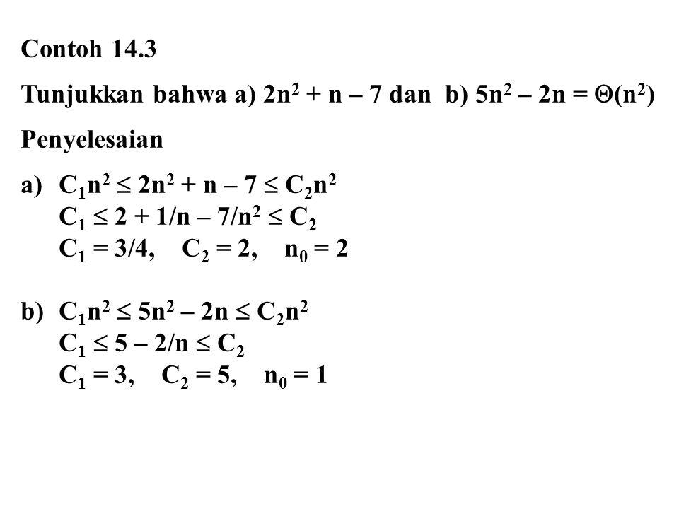 Contoh 14.3 Tunjukkan bahwa a) 2n 2 + n – 7 dan b) 5n 2 – 2n =  (n 2 ) Penyelesaian a)C 1 n 2  2n 2 + n – 7  C 2 n 2 C 1  2 + 1/n – 7/n 2  C 2 C
