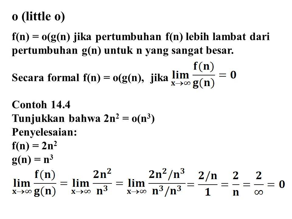 o (little o) f(n) = o(g(n) jika pertumbuhan f(n) lebih lambat dari pertumbuhan g(n) untuk n yang sangat besar. Secara formal f(n) = o(g(n), jika Conto