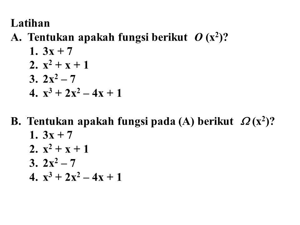 Latihan A. Tentukan apakah fungsi berikut O (x 2 )? 1.3x + 7 2.x 2 + x + 1 3.2x 2 – 7 4.x 3 + 2x 2 – 4x + 1 B. Tentukan apakah fungsi pada (A) berikut