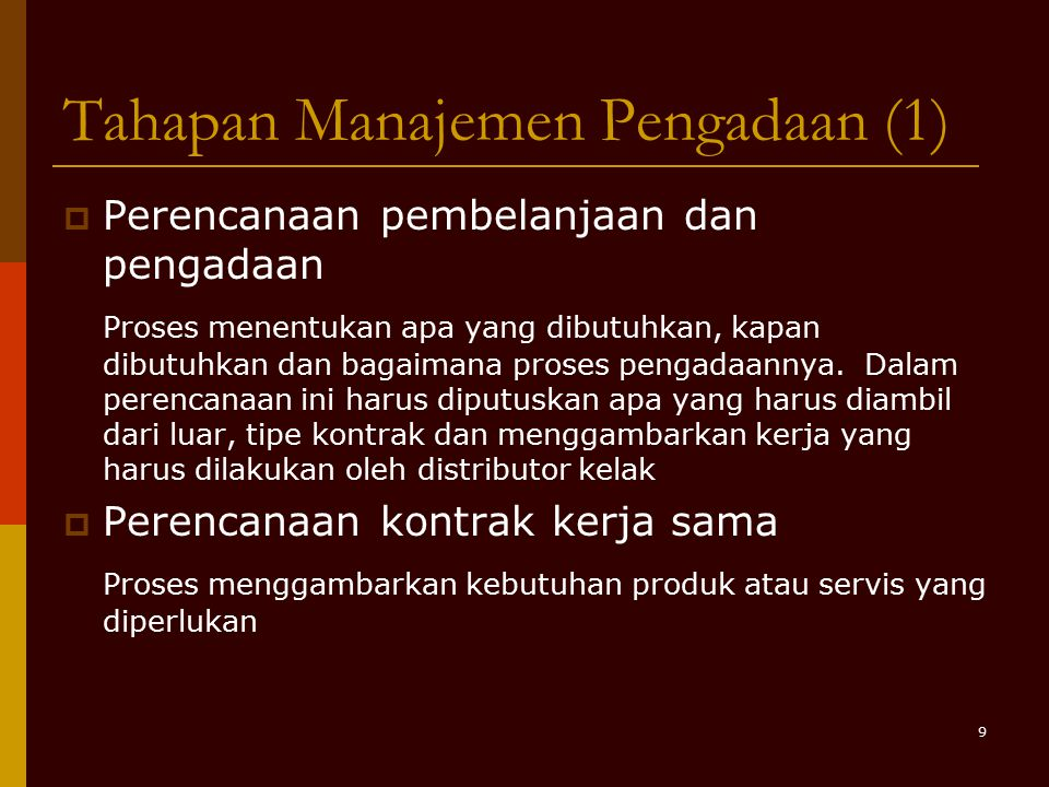 9 Tahapan Manajemen Pengadaan (1)  Perencanaan pembelanjaan dan pengadaan Proses menentukan apa yang dibutuhkan, kapan dibutuhkan dan bagaimana prose
