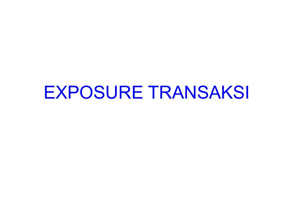 Exposure Transaksi, Why .