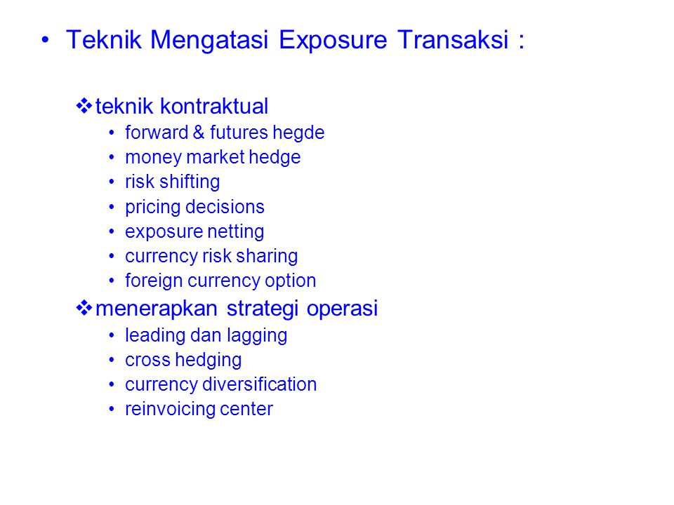 Teknik Mengatasi Exposure Transaksi : tteknik kontraktual forward & futures hegde money market hedge risk shifting pricing decisions exposure nettin