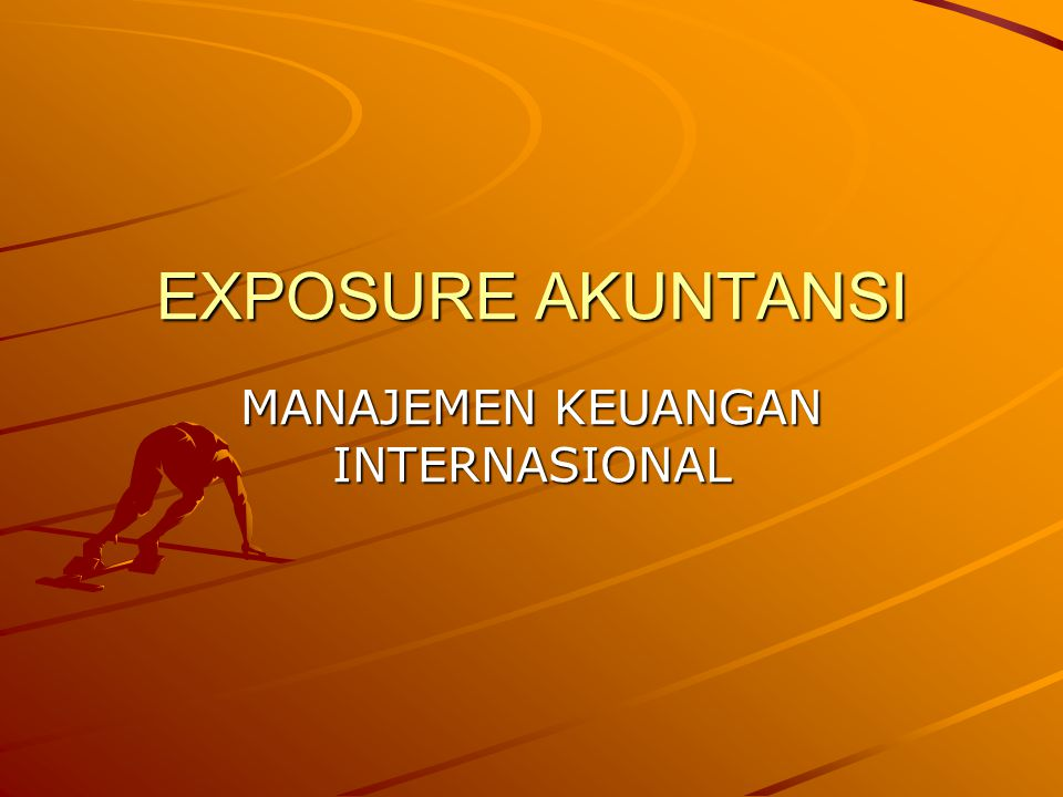 EXPOSURE AKUNTANSI Exposure Akuntansi .Exposure Akuntansi, Why .