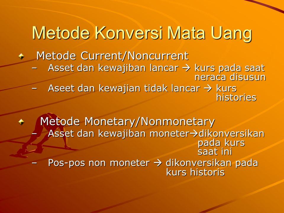 Metode Temporal Modifikasi dari Metode monetary/nonmonetary Pos-pos dalam L/Rdikonversi dengan kurs rata2 periode berjalan Metode Current Rate Semua pos neraca dan L/R dikonversikan dengan kurs saat ini
