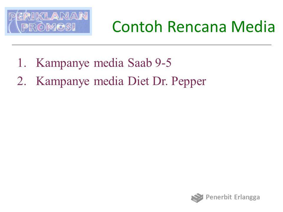 Contoh Rencana Media 1.Kampanye media Saab 9-5 2.Kampanye media Diet Dr. Pepper Penerbit Erlangga