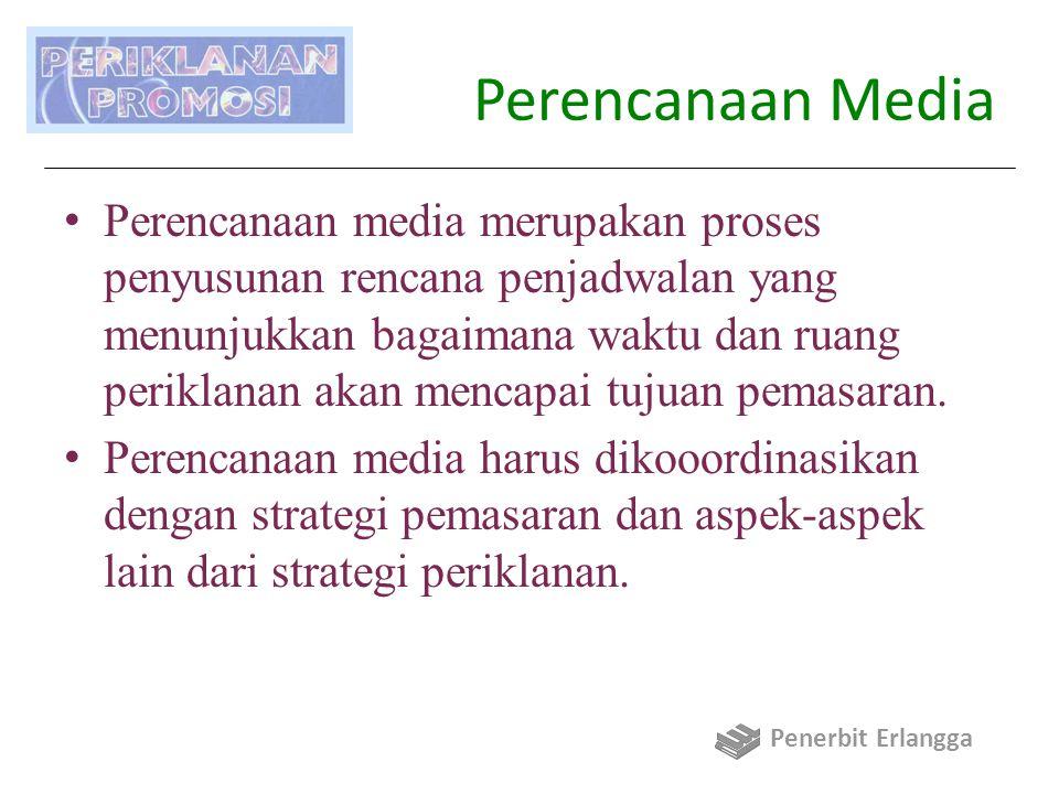 Perencanaan Media Perencanaan media merupakan proses penyusunan rencana penjadwalan yang menunjukkan bagaimana waktu dan ruang periklanan akan mencapai tujuan pemasaran.