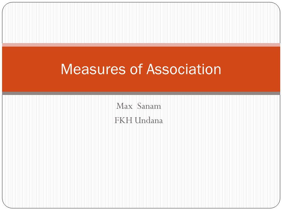 Max Sanam FKH Undana Measures of Association