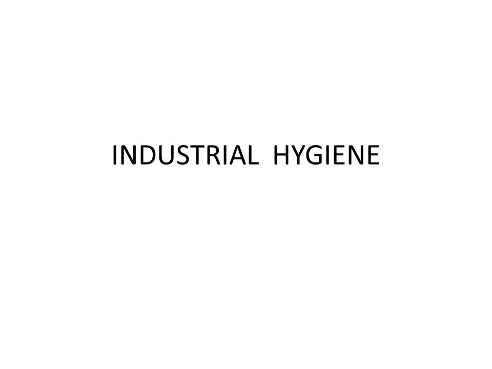 PENGERTIAN Industrial Hygiene merupakan upaya agar tempat kerja menjadi bersih, aman dari bahan berbahaya dan kondisi yang dapat menimbulkan gangguan kesehatan dan keselamatan kerja.