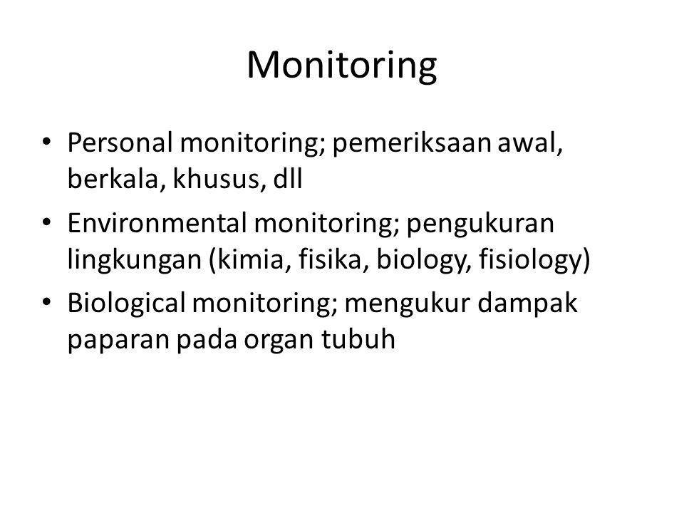 Monitoring Personal monitoring; pemeriksaan awal, berkala, khusus, dll Environmental monitoring; pengukuran lingkungan (kimia, fisika, biology, fisiology) Biological monitoring; mengukur dampak paparan pada organ tubuh