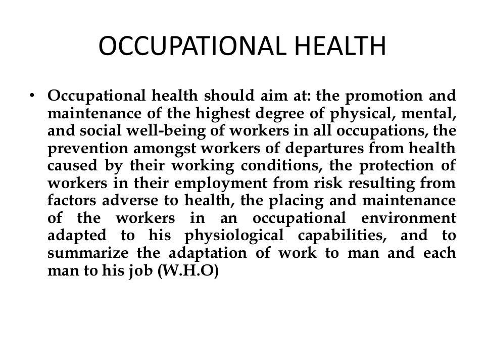 The main focus in occupational health is on three different objectives: a.