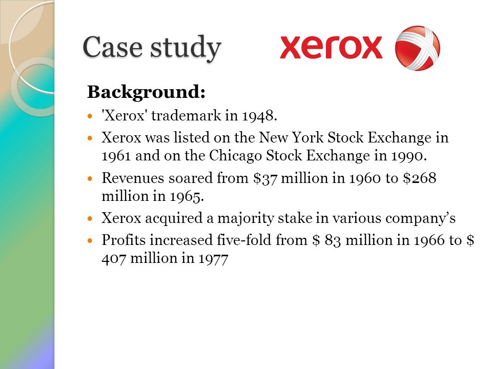 Case study Background: 'Xerox' trademark in 1948. Xerox was listed on the New York Stock Exchange in 1961 and on the Chicago Stock Exchange in 1990. R