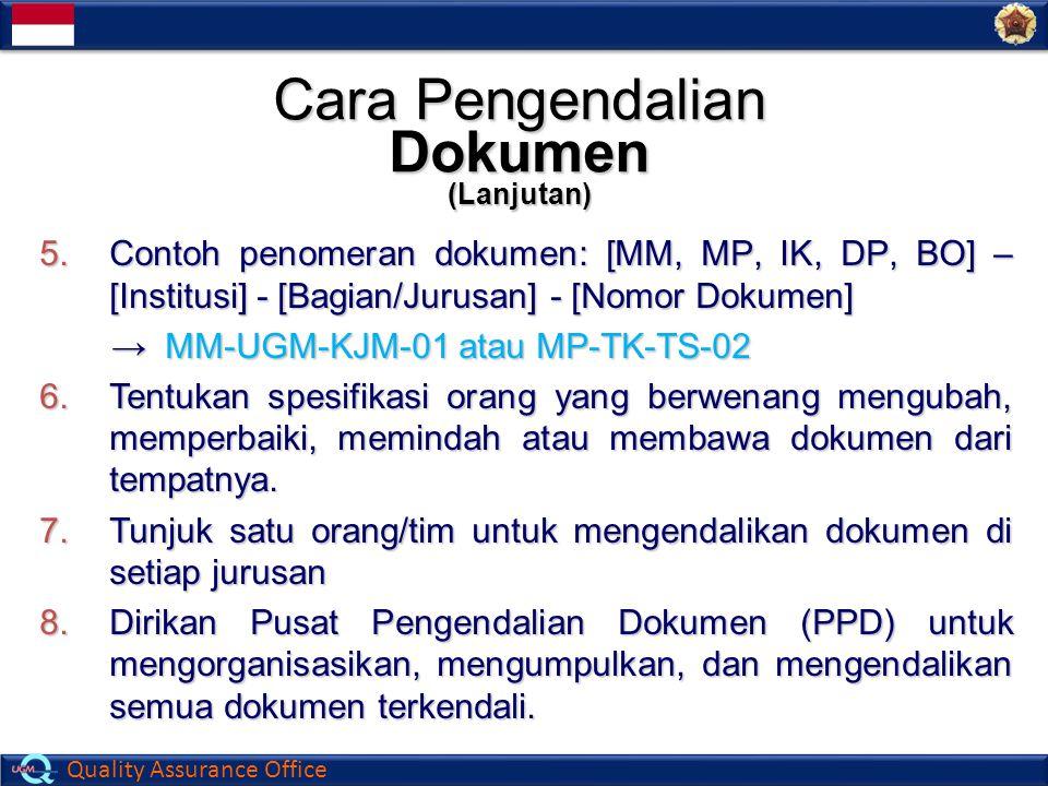 Quality Assurance Office 5.Contoh penomeran dokumen: [MM, MP, IK, DP, BO] – [Institusi] - [Bagian/Jurusan] - [Nomor Dokumen] → MM-UGM-KJM-01 atau MP-T