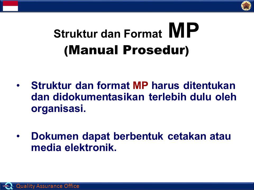 Quality Assurance Office Struktur dan Format MP ( Manual Prosedur ) Struktur dan format MP harus ditentukan dan didokumentasikan terlebih dulu oleh or