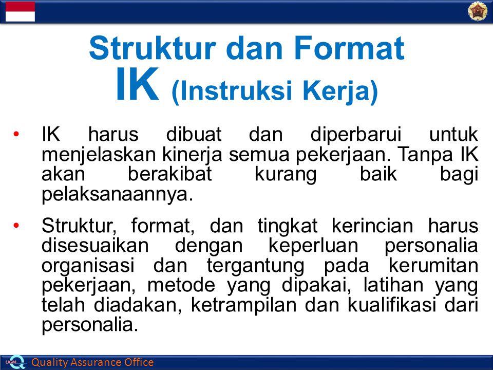 Quality Assurance Office Struktur dan Format IK (Instruksi Kerja) IK harus dibuat dan diperbarui untuk menjelaskan kinerja semua pekerjaan. Tanpa IK a