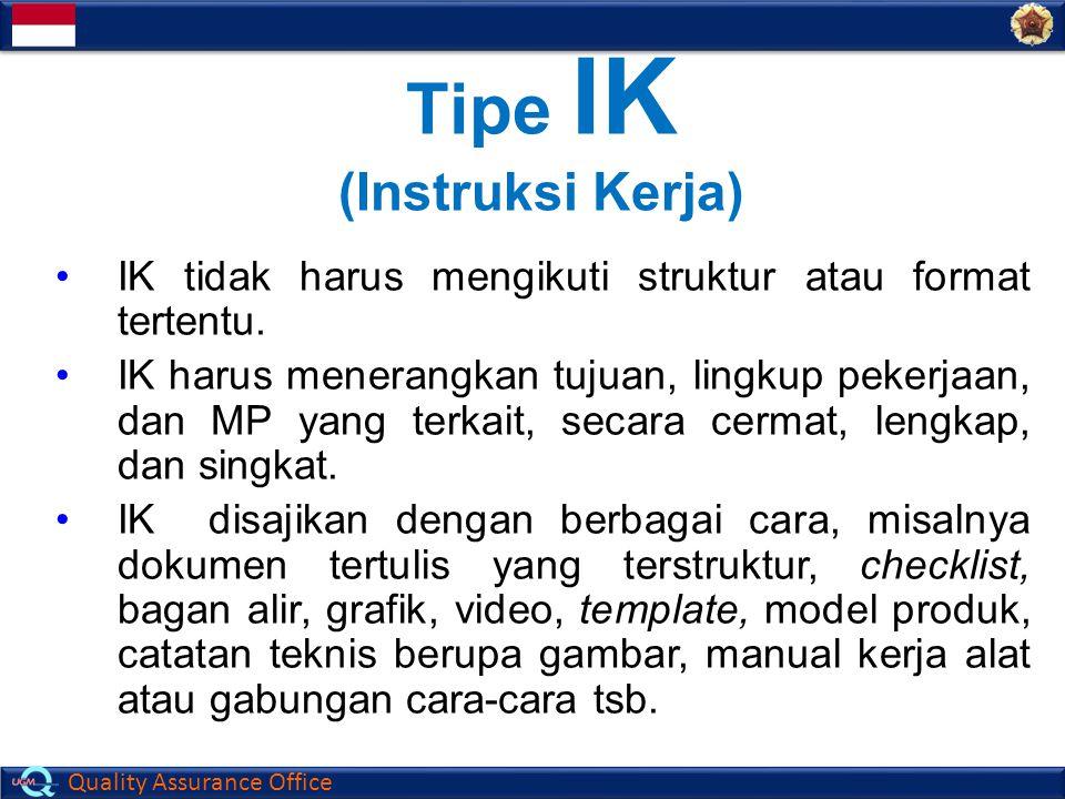 Quality Assurance Office IK tidak harus mengikuti struktur atau format tertentu. IK harus menerangkan tujuan, lingkup pekerjaan, dan MP yang terkait,