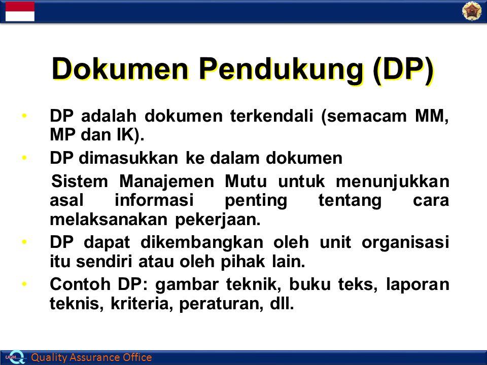 Quality Assurance Office Dokumen Pendukung (DP) DP adalah dokumen terkendali (semacam MM, MP dan IK). DP dimasukkan ke dalam dokumen Sistem Manajemen