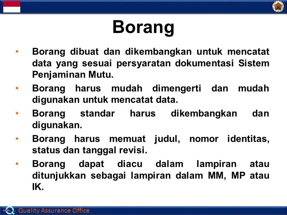 Quality Assurance Office Borang Borang dibuat dan dikembangkan untuk mencatat data yang sesuai persyaratan dokumentasi Sistem Penjaminan Mutu. Borang