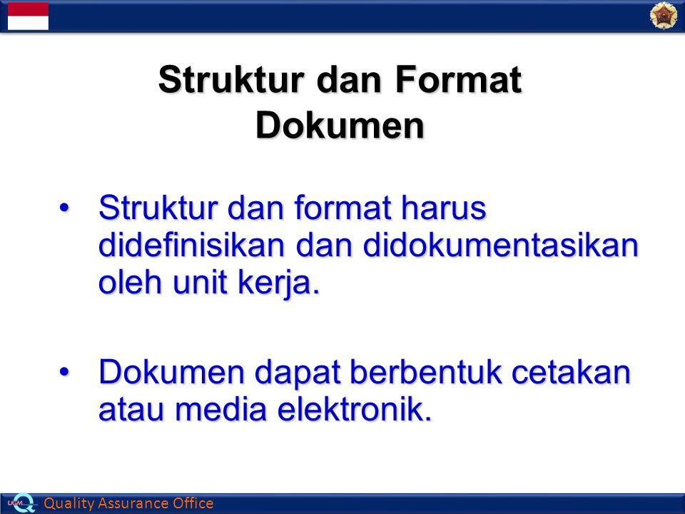 Quality Assurance Office Struktur dan Format Dokumen Struktur dan format harus didefinisikan dan didokumentasikan oleh unit kerja.Struktur dan format