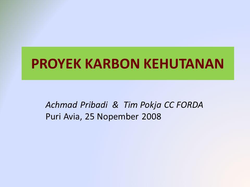 PROYEK KARBON KEHUTANAN Achmad Pribadi & Tim Pokja CC FORDA Puri Avia, 25 Nopember 2008