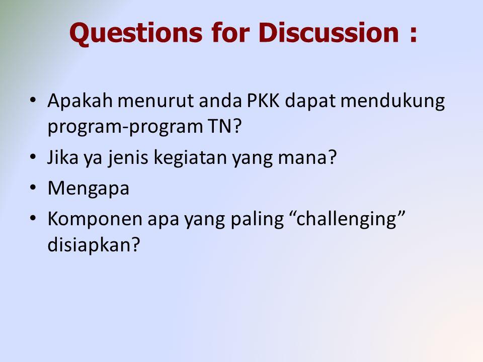 Questions for Discussion : Apakah menurut anda PKK dapat mendukung program-program TN? Jika ya jenis kegiatan yang mana? Mengapa Komponen apa yang pal