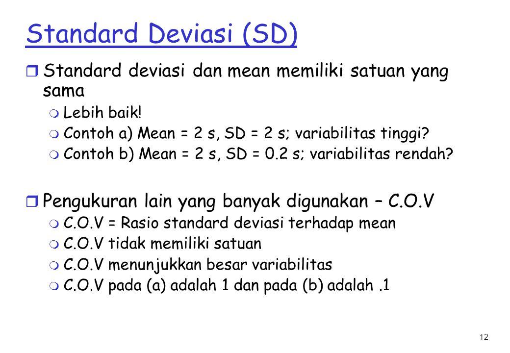 12 Standard Deviasi (SD) r Standard deviasi dan mean memiliki satuan yang sama m Lebih baik.